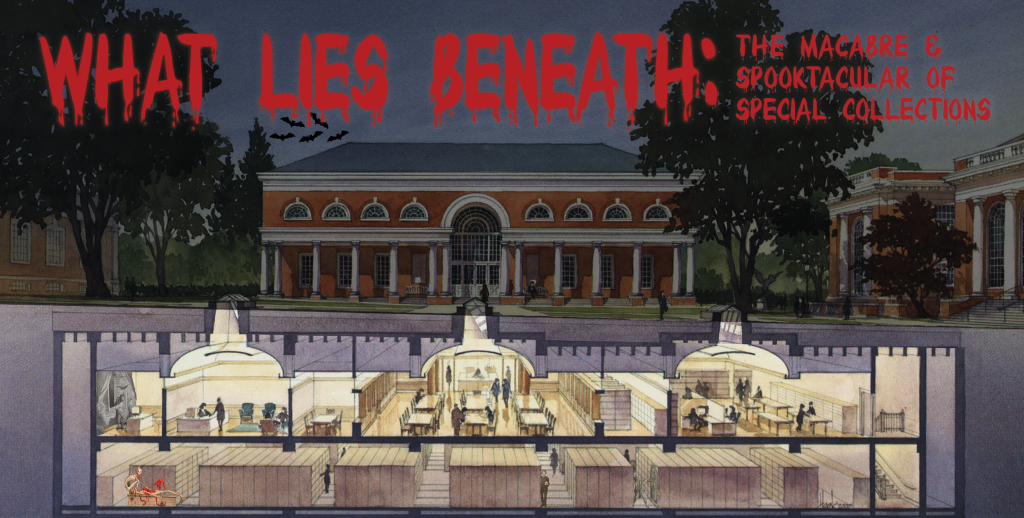 "Poster for the exhibition ""What Lies Beneath,"" with a view of the Albert and Shirley Small Special Collections Library: the outside of the building above ground and the service area and the stacks below ground."